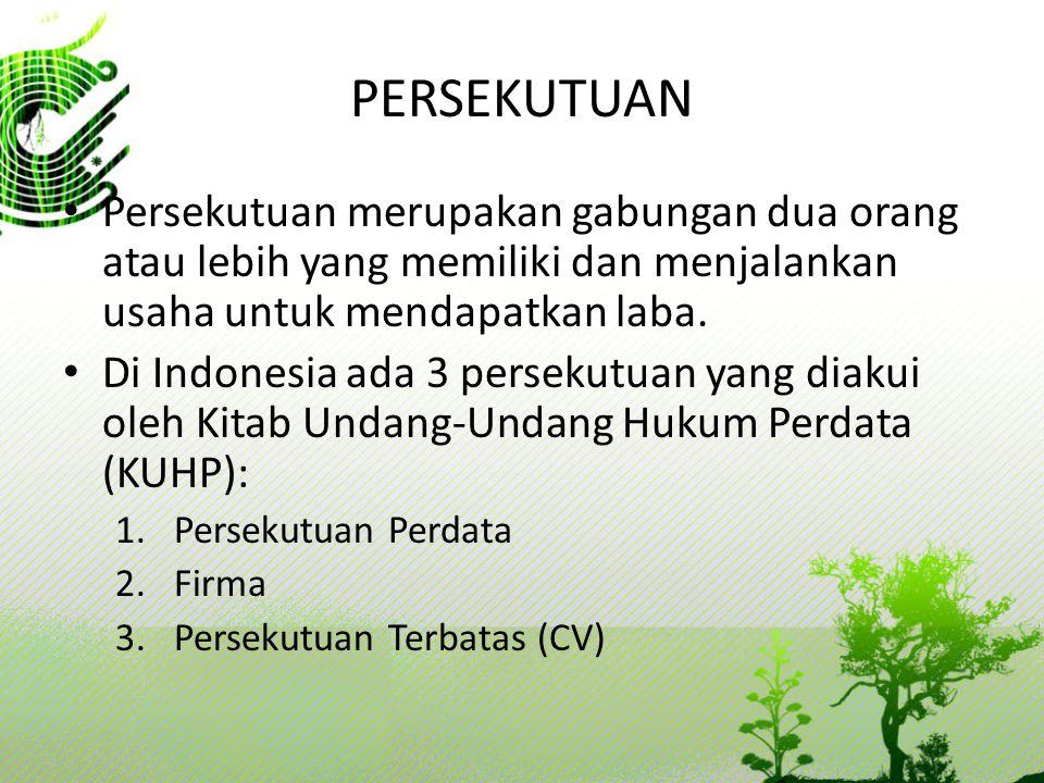 PERSEKUTUAN Persekutuan merupakan gabungan dua orang atau lebih yang memiliki dan menjalankan usaha untuk mendapatkan laba. Di Indonesia ada 3 perseku