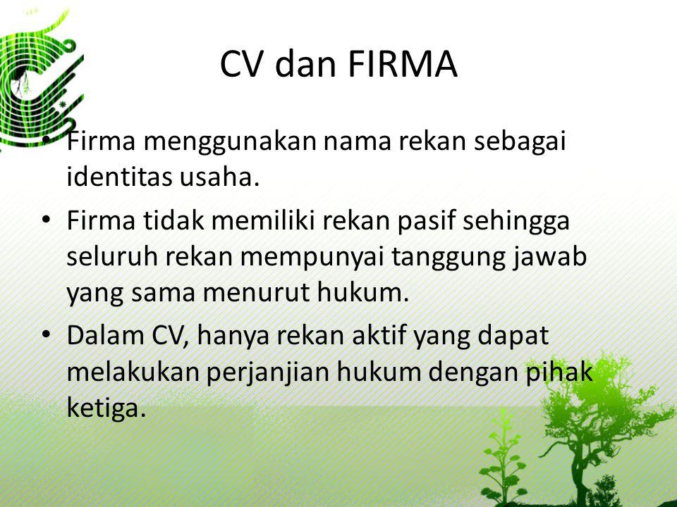 CV dan FIRMA Firma menggunakan nama rekan sebagai identitas usaha. Firma tidak memiliki rekan pasif sehingga seluruh rekan mempunyai tanggung jawab ya