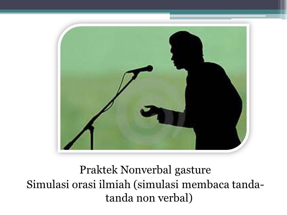 Praktek Nonverbal gasture Simulasi orasi ilmiah (simulasi membaca tanda- tanda non verbal)