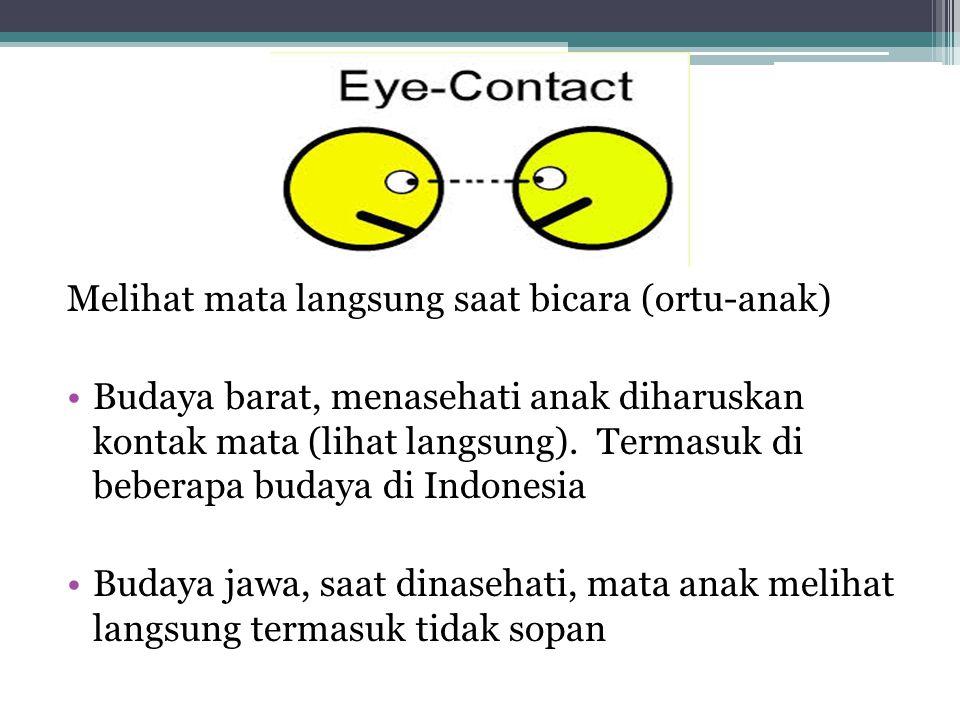 Melihat mata langsung saat bicara (ortu-anak) Budaya barat, menasehati anak diharuskan kontak mata (lihat langsung).