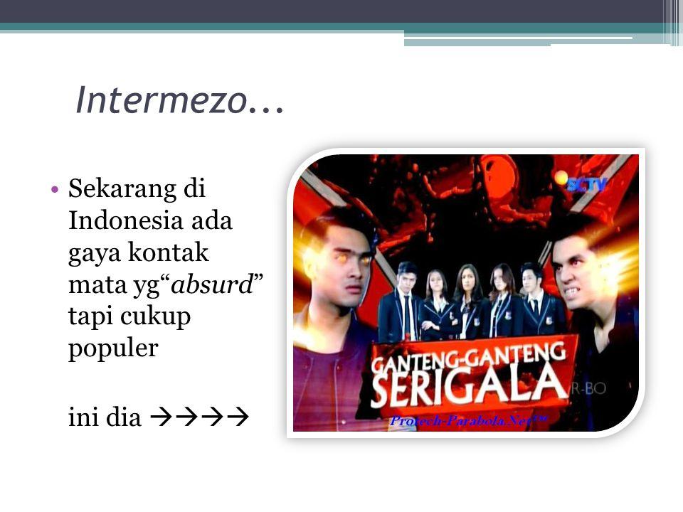 Intermezo... Sekarang di Indonesia ada gaya kontak mata yg absurd tapi cukup populer ini dia 