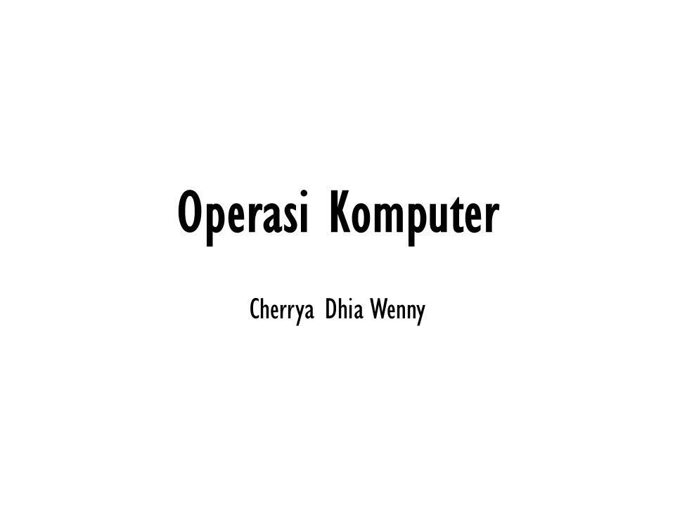 Operasi Komputer Cherrya Dhia Wenny