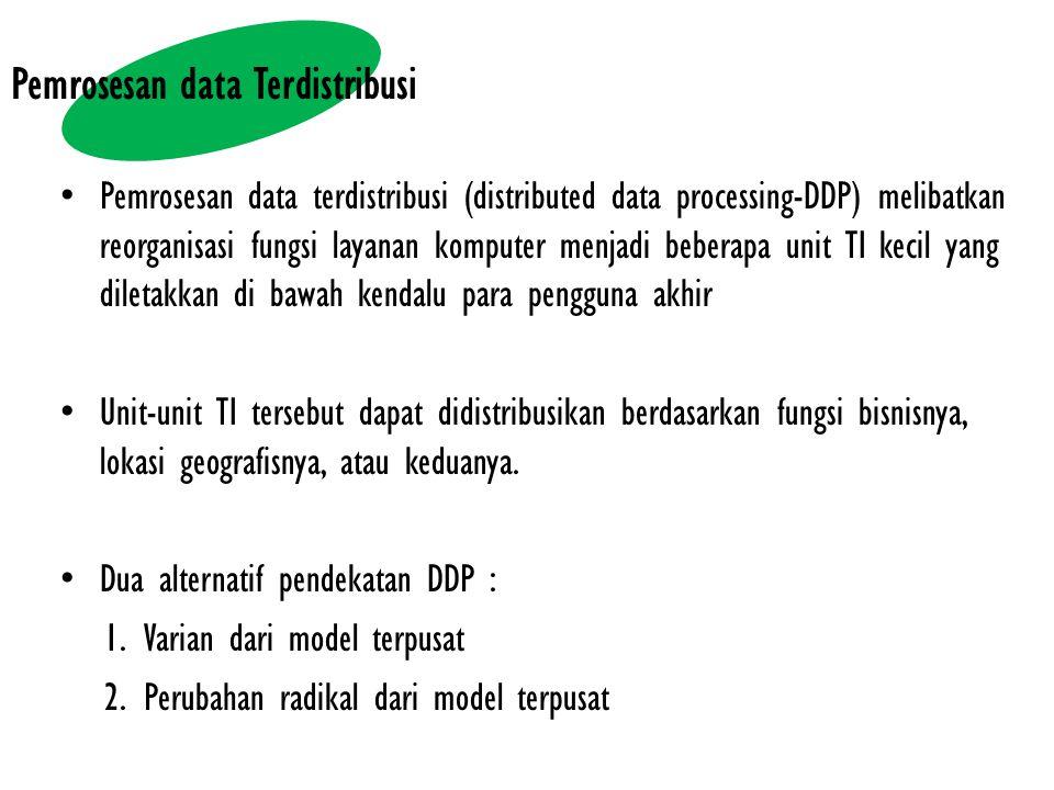 Pemrosesan data terdistribusi (distributed data processing-DDP) melibatkan reorganisasi fungsi layanan komputer menjadi beberapa unit TI kecil yang di