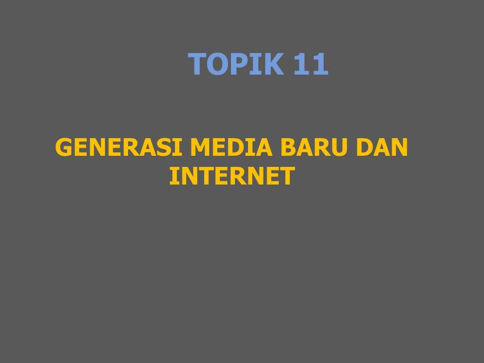TOPIK 11 GENERASI MEDIA BARU DAN INTERNET