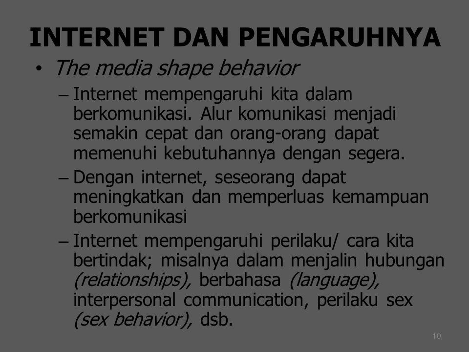 10 INTERNET DAN PENGARUHNYA The media shape behavior – Internet mempengaruhi kita dalam berkomunikasi. Alur komunikasi menjadi semakin cepat dan orang