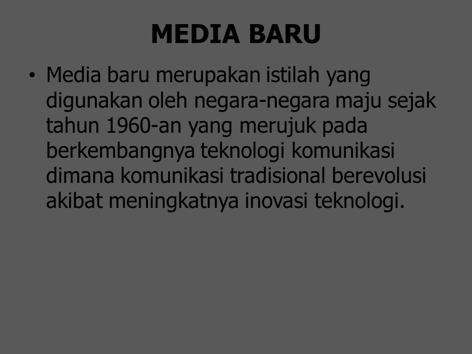 MEDIA BARU Media baru merupakan istilah yang digunakan oleh negara-negara maju sejak tahun 1960-an yang merujuk pada berkembangnya teknologi komunikas