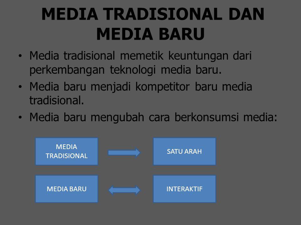 MEDIA TRADISIONAL DAN MEDIA BARU Media tradisional memetik keuntungan dari perkembangan teknologi media baru. Media baru menjadi kompetitor baru media