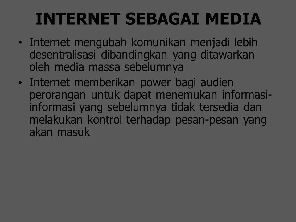 INTERNET SEBAGAI MEDIA Internet mengubah komunikan menjadi lebih desentralisasi dibandingkan yang ditawarkan oleh media massa sebelumnya Internet memb