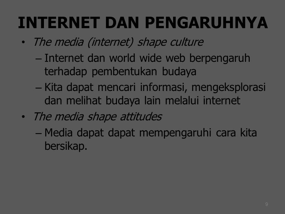 9 INTERNET DAN PENGARUHNYA The media (internet) shape culture – Internet dan world wide web berpengaruh terhadap pembentukan budaya – Kita dapat menca