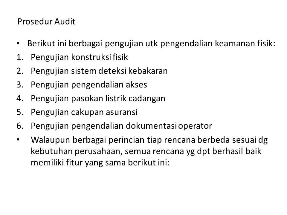 Prosedur Audit Berikut ini berbagai pengujian utk pengendalian keamanan fisik: 1.Pengujian konstruksi fisik 2.Pengujian sistem deteksi kebakaran 3.Pen