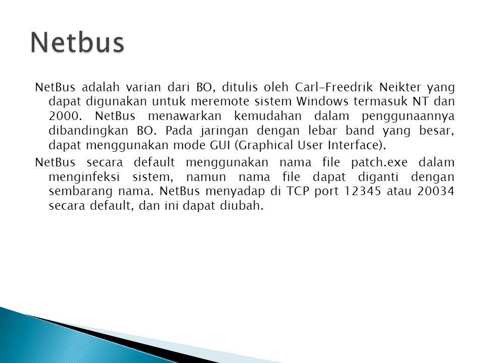 NetBus adalah varian dari BO, ditulis oleh Carl-Freedrik Neikter yang dapat digunakan untuk meremote sistem Windows termasuk NT dan 2000.