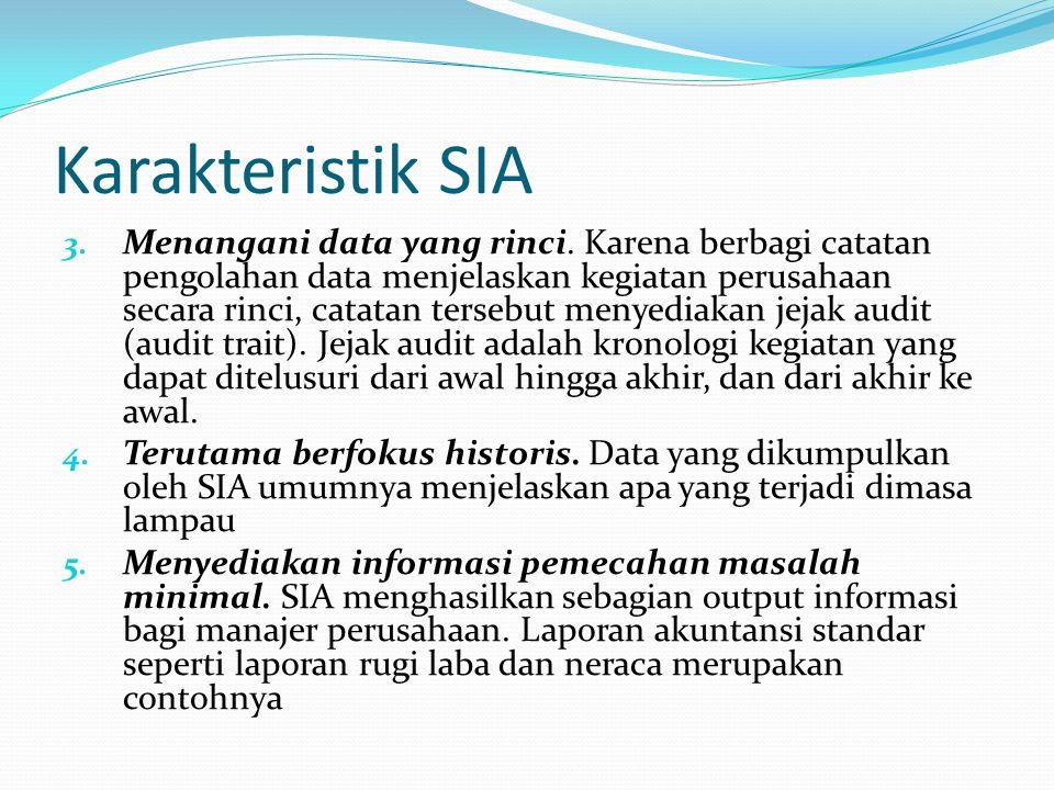 Karakteristik SIA 3. Menangani data yang rinci. Karena berbagi catatan pengolahan data menjelaskan kegiatan perusahaan secara rinci, catatan tersebut