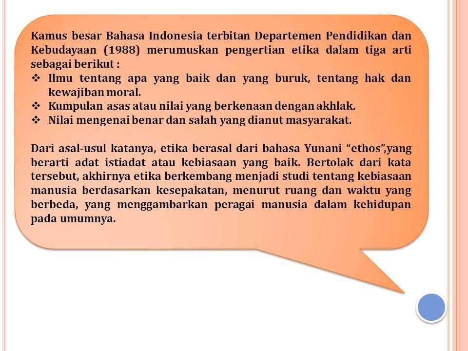 Kamus besar Bahasa Indonesia terbitan Departemen Pendidikan dan Kebudayaan (1988) merumuskan pengertian etika dalam tiga arti sebagai berikut :  Ilmu