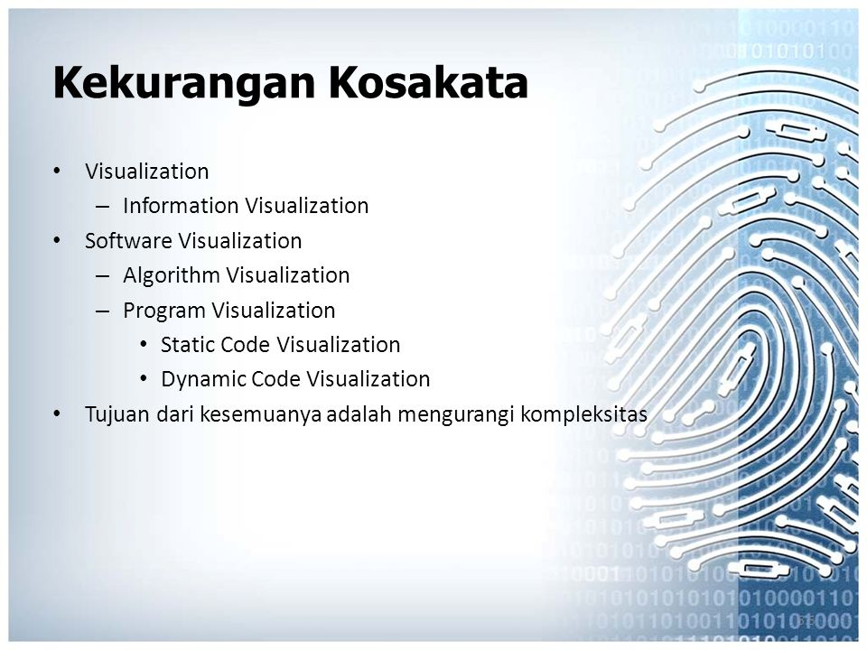 5.5 Kekurangan Kosakata Visualization – Information Visualization Software Visualization – Algorithm Visualization – Program Visualization Static Code Visualization Dynamic Code Visualization Tujuan dari kesemuanya adalah mengurangi kompleksitas