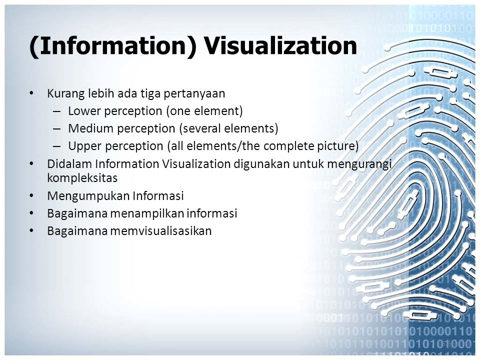 5.6 (Information) Visualization Kurang lebih ada tiga pertanyaan – Lower perception (one element) – Medium perception (several elements) – Upper perce