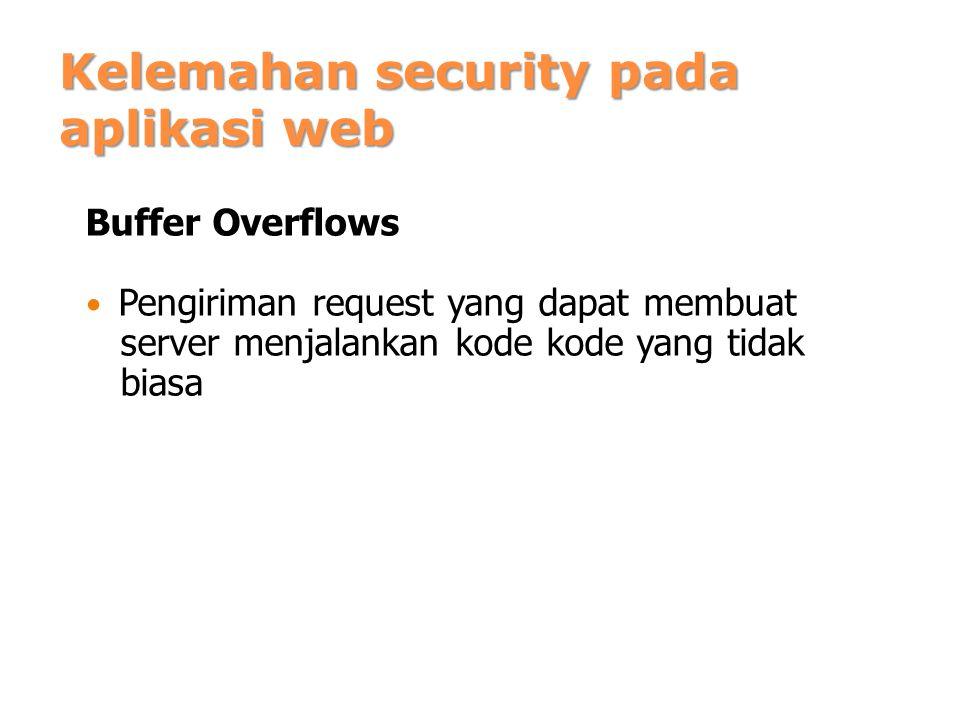Kelemahan security pada aplikasi web Buffer Overflows Pengiriman request yang dapat membuat server menjalankan kode kode yang tidak biasa