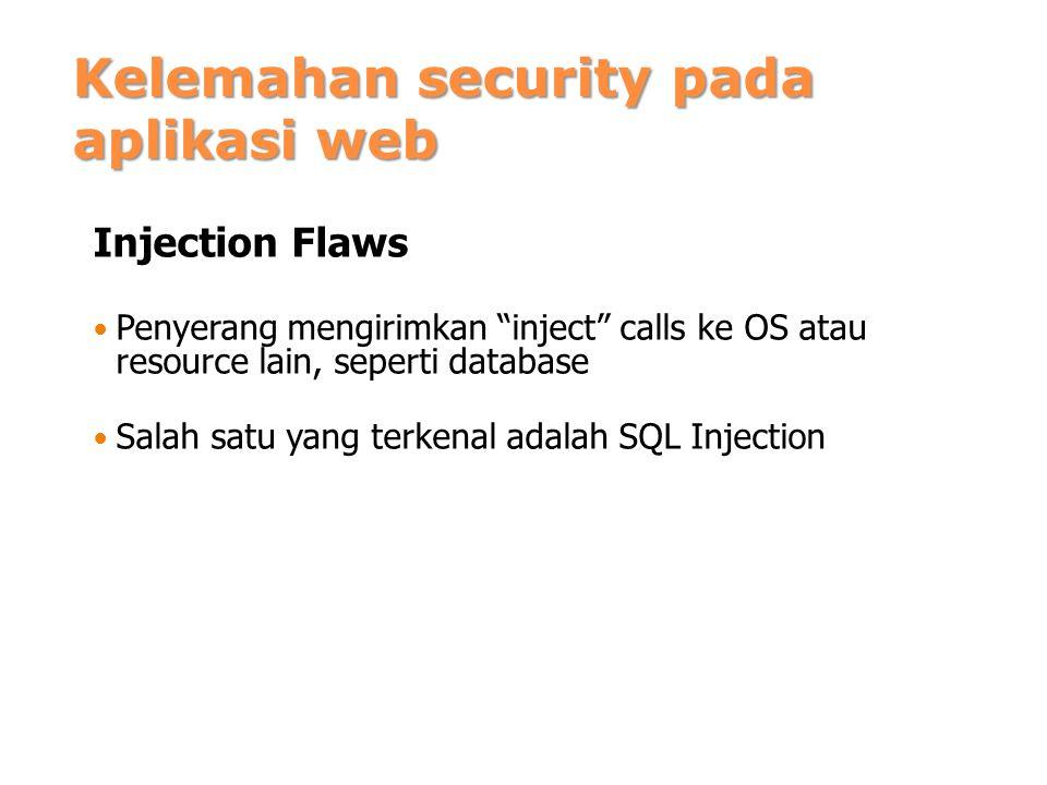 """Kelemahan security pada aplikasi web Injection Flaws Penyerang mengirimkan """"inject"""" calls ke OS atau resource lain, seperti database Salah satu yang t"""
