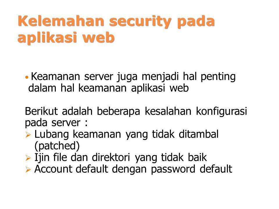 Kelemahan security pada aplikasi web Keamanan server juga menjadi hal penting dalam hal keamanan aplikasi web Berikut adalah beberapa kesalahan konfig