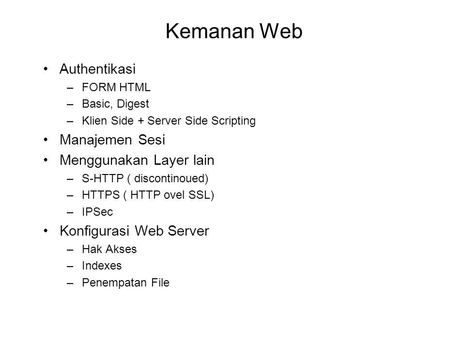 Kemanan Web Authentikasi –FORM HTML –Basic, Digest –Klien Side + Server Side Scripting Manajemen Sesi Menggunakan Layer lain –S-HTTP ( discontinoued)