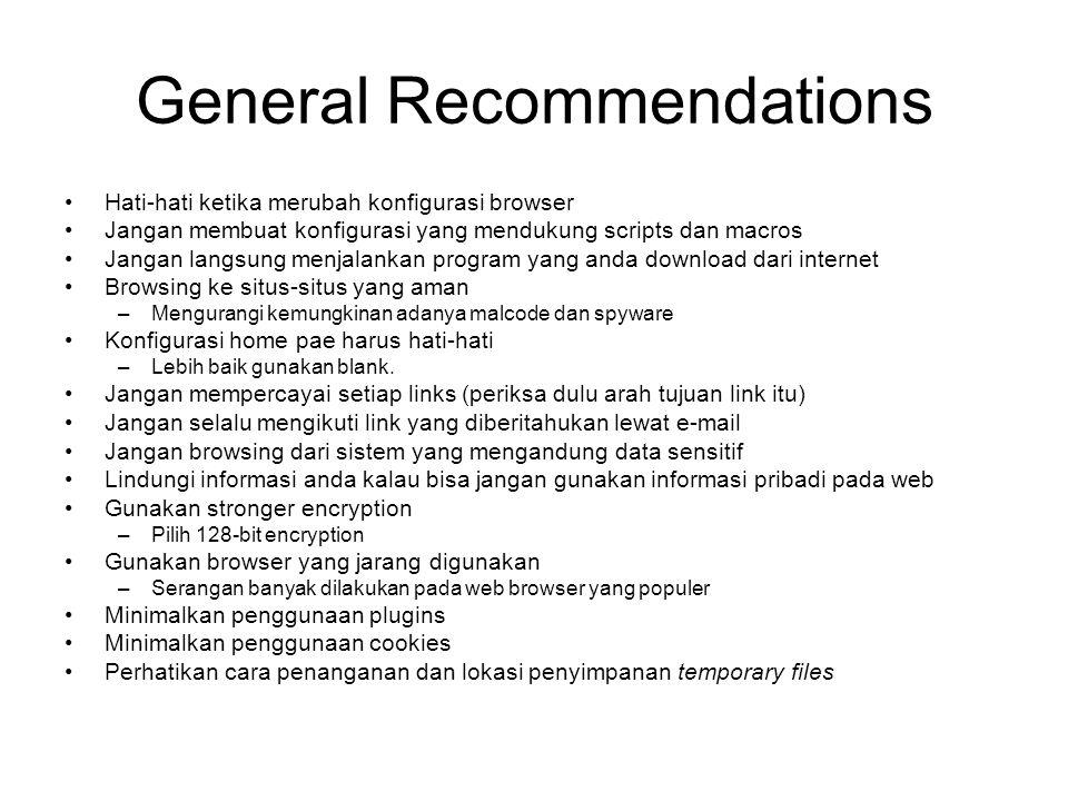 General Recommendations Hati-hati ketika merubah konfigurasi browser Jangan membuat konfigurasi yang mendukung scripts dan macros Jangan langsung menj