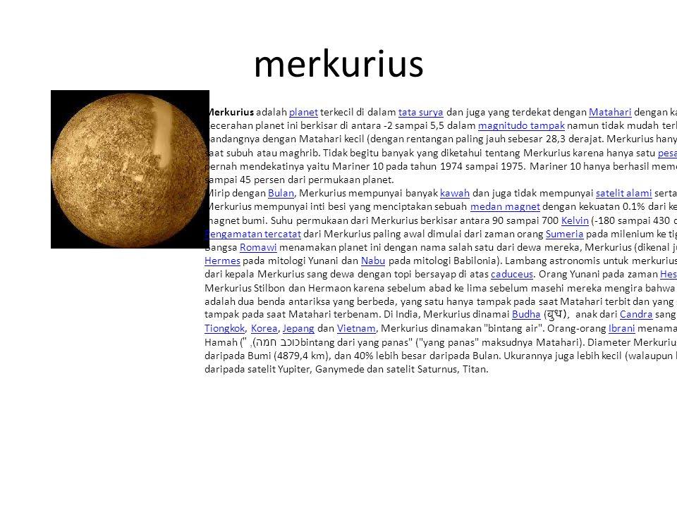 merkurius Merkurius adalah planet terkecil di dalam tata surya dan juga yang terdekat dengan Matahari dengan kala revolusi 88 hari.