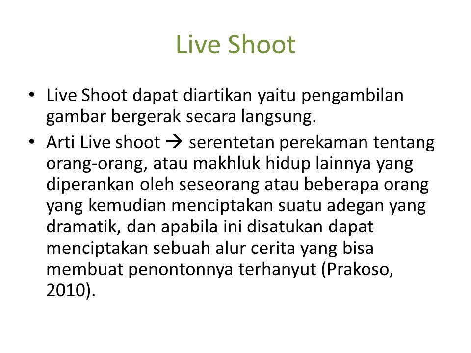 Live Shoot Live Shoot dapat diartikan yaitu pengambilan gambar bergerak secara langsung. Arti Live shoot  serentetan perekaman tentang orang-orang, a