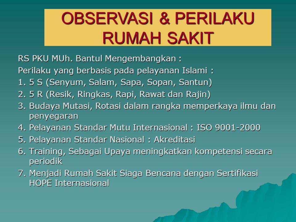 RS PKU MUh. Bantul Mengembangkan : Perilaku yang berbasis pada pelayanan Islami : 1. 5 S (Senyum, Salam, Sapa, Sopan, Santun) 2. 5 R (Resik, Ringkas,