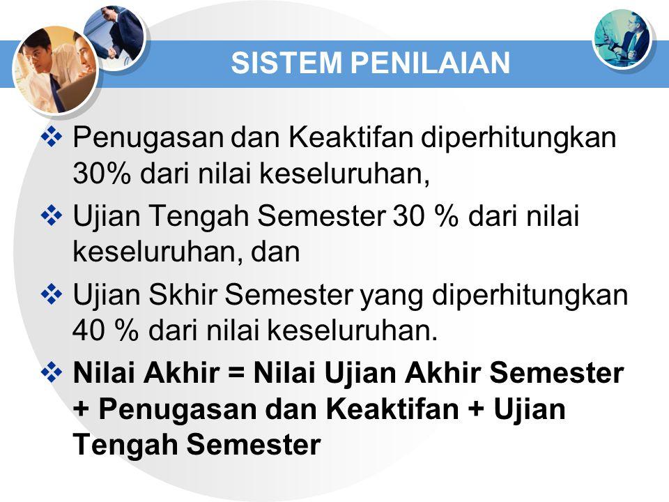 SISTEM PENILAIAN  Penugasan dan Keaktifan diperhitungkan 30% dari nilai keseluruhan,  Ujian Tengah Semester 30 % dari nilai keseluruhan, dan  Ujian