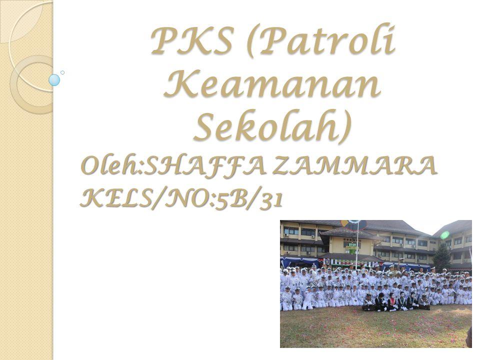 PKS (Patroli Keamanan Sekolah) Oleh:SHAFFA ZAMMARA KELS/NO:5B/31