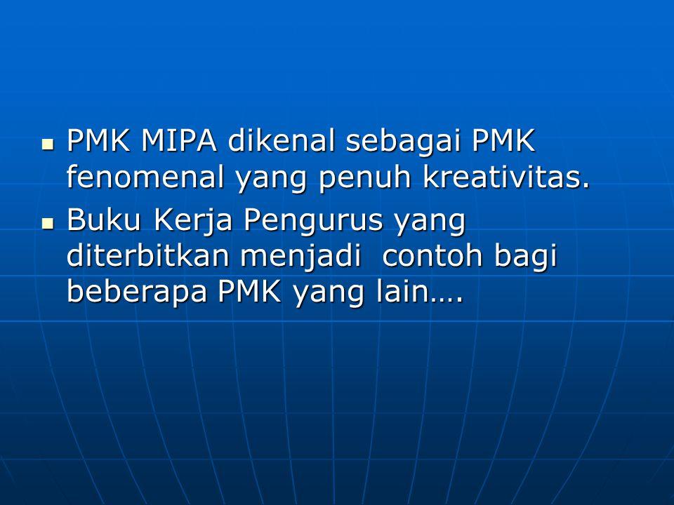 PMK MIPA dikenal sebagai PMK fenomenal yang penuh kreativitas. PMK MIPA dikenal sebagai PMK fenomenal yang penuh kreativitas. Buku Kerja Pengurus yang