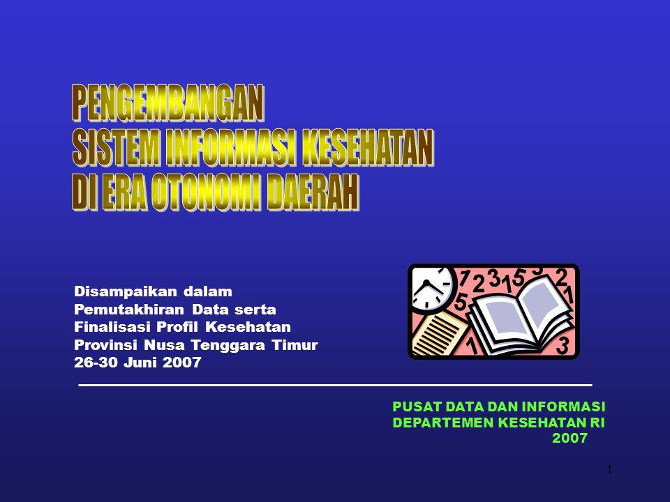 1 PUSAT DATA DAN INFORMASI DEPARTEMEN KESEHATAN RI 2007 Disampaikan dalam Pemutakhiran Data serta Finalisasi Profil Kesehatan Provinsi Nusa Tenggara T