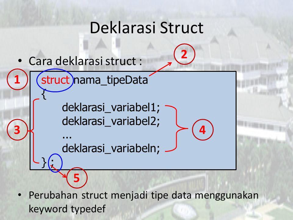 Deklarasi Struct Cara deklarasi struct : Perubahan struct menjadi tipe data menggunakan keyword typedef struct nama_tipeData { deklarasi_variabel1; de