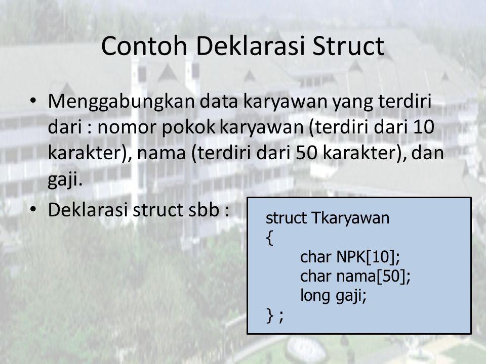 Contoh Deklarasi Struct Menggabungkan data karyawan yang terdiri dari : nomor pokok karyawan (terdiri dari 10 karakter), nama (terdiri dari 50 karakte