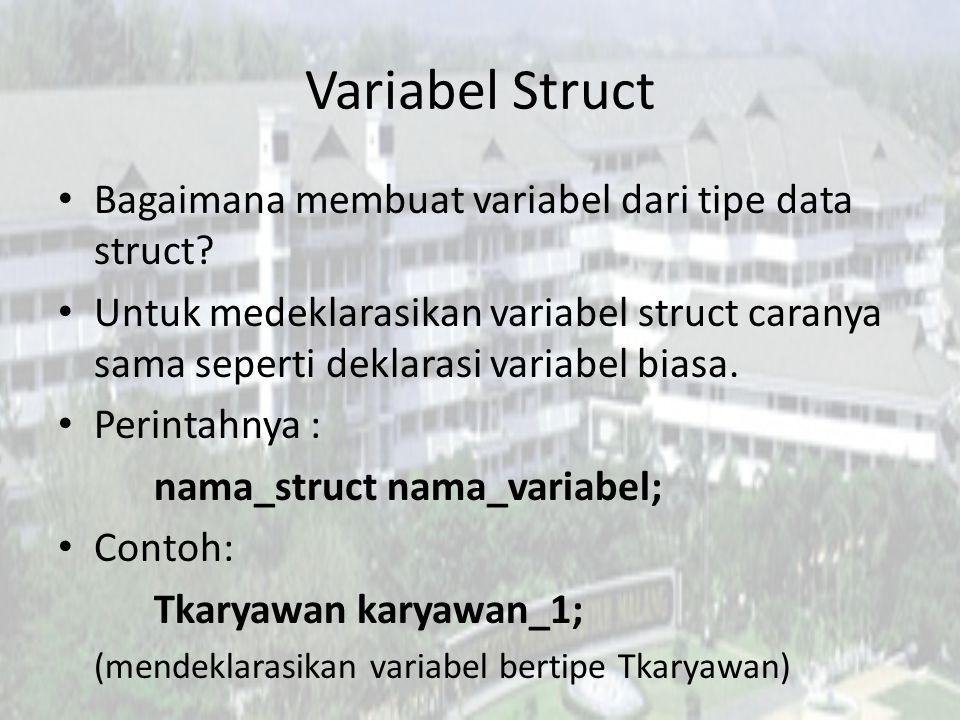 Variabel Struct Bagaimana membuat variabel dari tipe data struct? Untuk medeklarasikan variabel struct caranya sama seperti deklarasi variabel biasa.