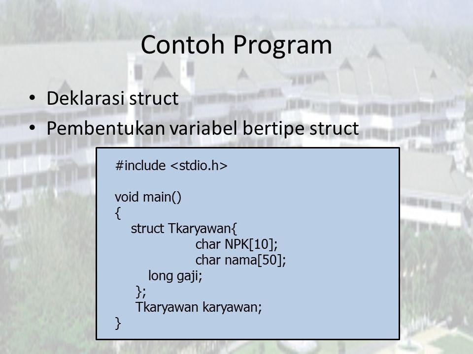 Contoh Program Deklarasi struct Pembentukan variabel bertipe struct #include void main() { struct Tkaryawan{ char NPK[10]; char nama[50]; long gaji; }