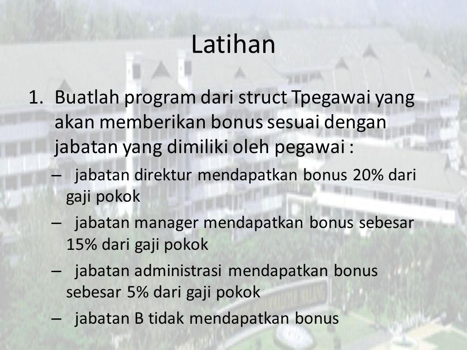 Latihan 1.Buatlah program dari struct Tpegawai yang akan memberikan bonus sesuai dengan jabatan yang dimiliki oleh pegawai : – jabatan direktur mendap