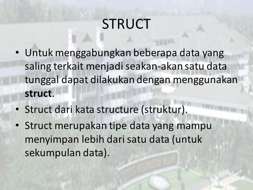 STRUCT Untuk menggabungkan beberapa data yang saling terkait menjadi seakan-akan satu data tunggal dapat dilakukan dengan menggunakan struct. Struct d
