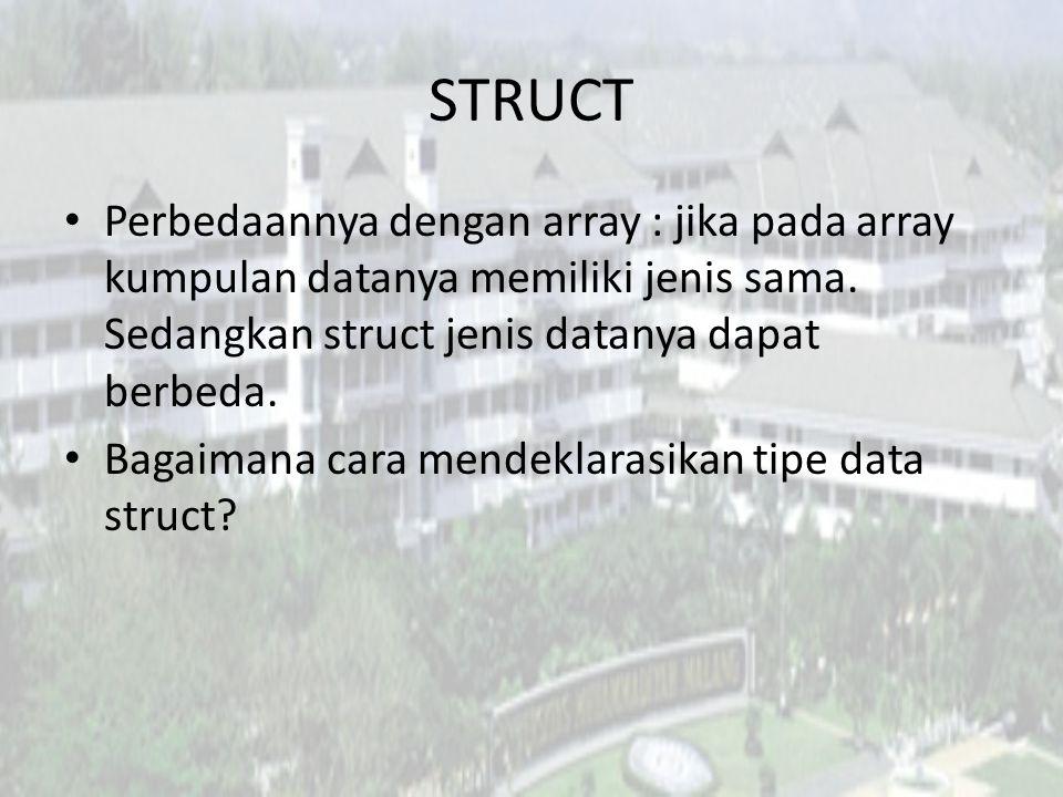 STRUCT Perbedaannya dengan array : jika pada array kumpulan datanya memiliki jenis sama. Sedangkan struct jenis datanya dapat berbeda. Bagaimana cara