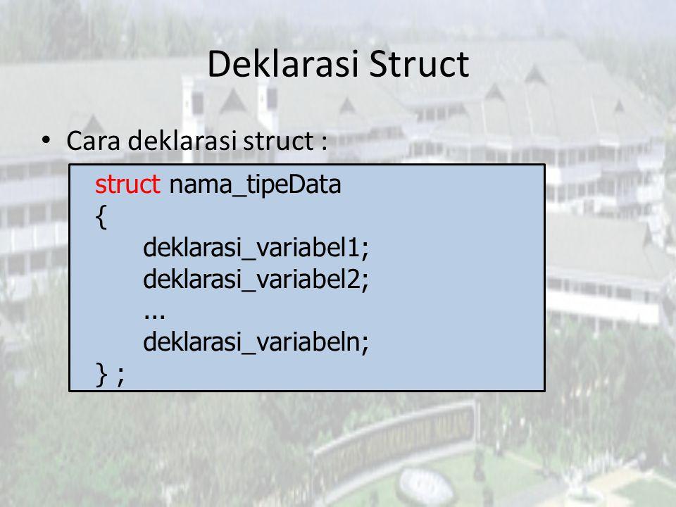 Deklarasi Struct Cara deklarasi struct : struct nama_tipeData { deklarasi_variabel1; deklarasi_variabel2;... deklarasi_variabeln; } ;
