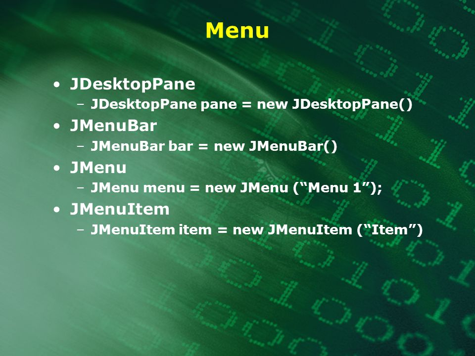 "Menu JDesktopPane –JDesktopPane pane = new JDesktopPane() JMenuBar –JMenuBar bar = new JMenuBar() JMenu –JMenu menu = new JMenu (""Menu 1""); JMenuItem"