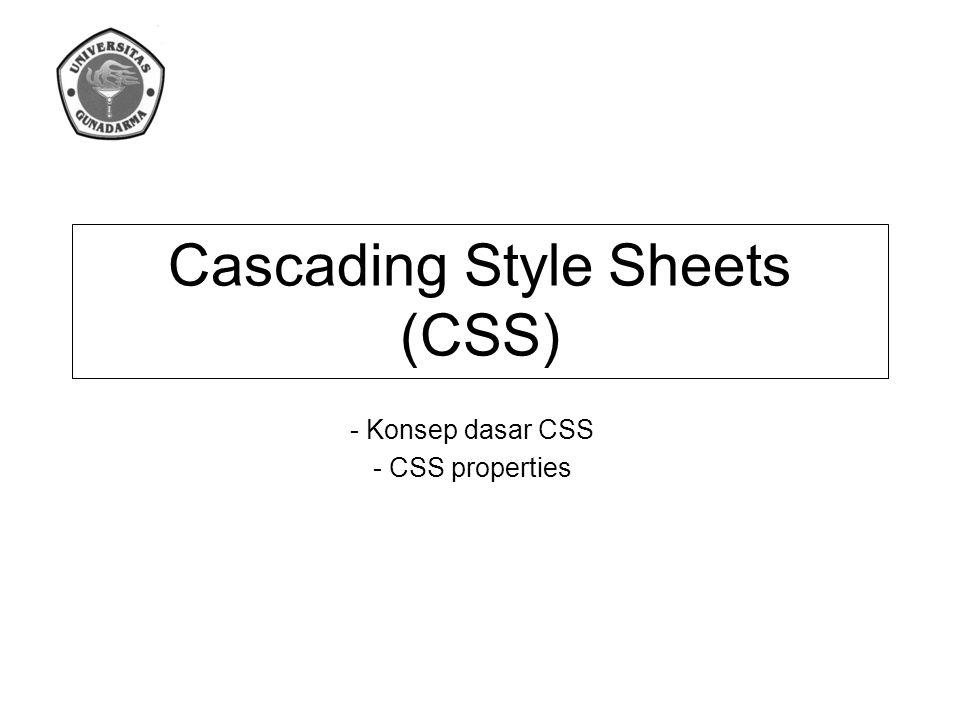 Definisi Cascading Style Sheets (CSS) adalah suatu teknologi yang digunakan untuk memperindah halaman website (situs), dengan CSS kita dapat dengan mudah mengubah keseluruhan warna dan tampilan yang ada di situs kita sekaligus memformat ulang situs kita.