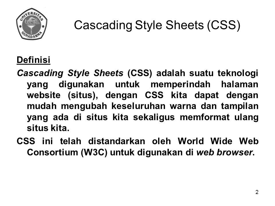 Keuntungan CSS Dapat di-update dengan cepat dan mudah, karena kita cukup mendefinisikan sebuah style-sheet global yang berisi aturan- aturan CSS tersebut untuk diterapkan pada seluruh dokumen- dokumen HTML pada halaman situs kita.