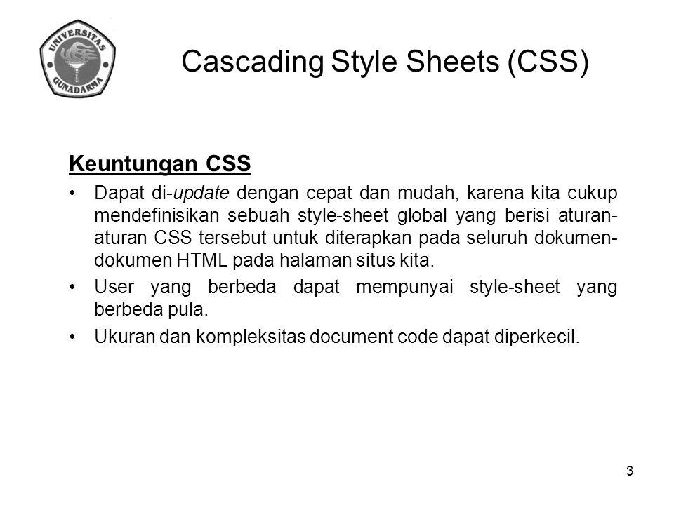 Keuntungan CSS Dapat di-update dengan cepat dan mudah, karena kita cukup mendefinisikan sebuah style-sheet global yang berisi aturan- aturan CSS terse