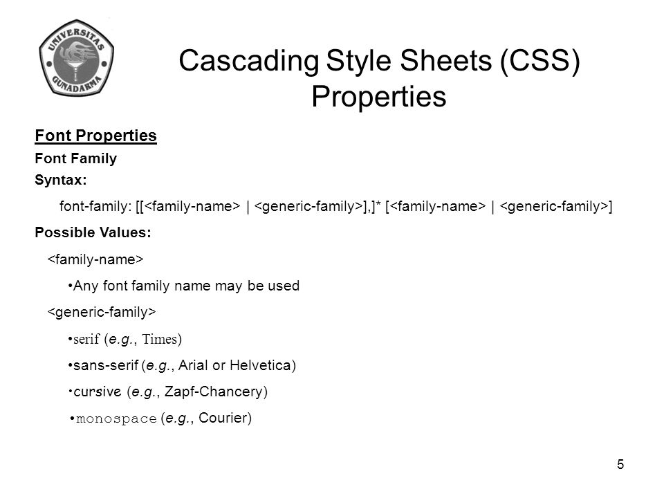 Cascading Style Sheets (CSS) Properties Font Properties (lanjutan) Font Style Syntax: font-style: Possible Values: normal   italic   oblique Font Variant Syntax: font-variant: Possible Values: normal   small-caps Font Weight Syntax: font-weight: Possible Values: normal   bold   bolder   lighter   100   200   300   400   500   600   700   800   900 6