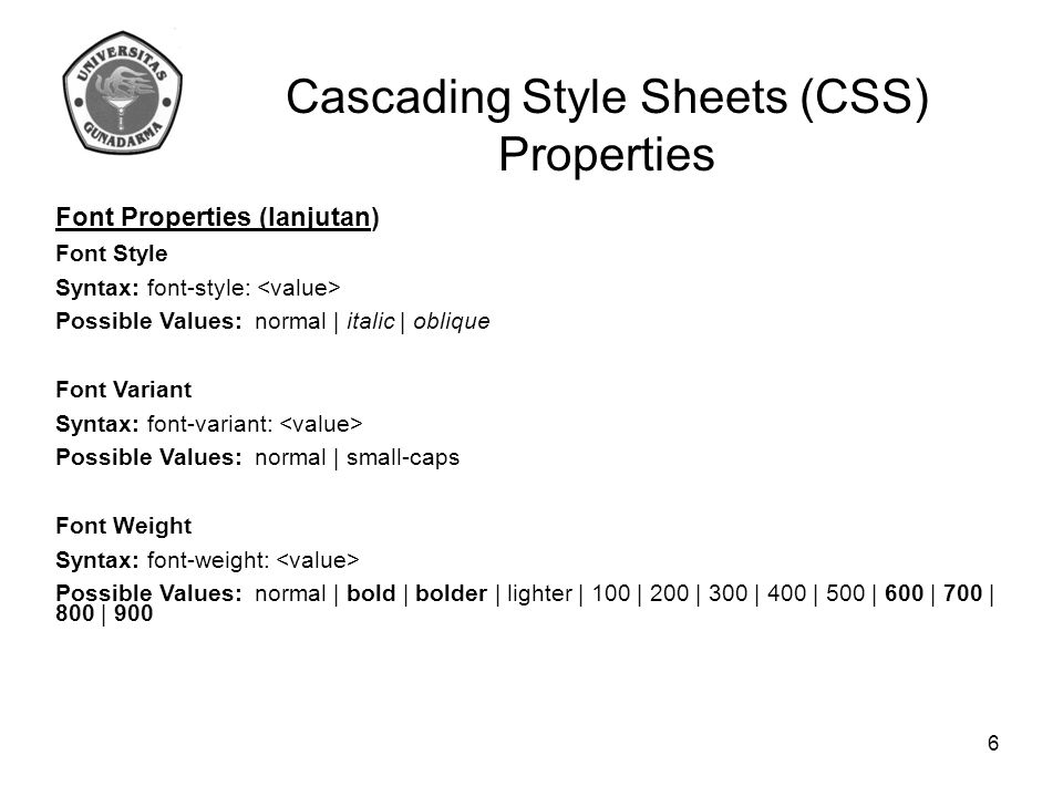 Cascading Style Sheets (CSS) Properties Font Properties (lanjutan) Font Size Syntax: font-size:       Possible Values: xx-small   x-small   small   medium   large   x-large   xx-large larger   smaller (in relation to parent element) 7