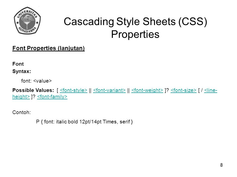 Cascading Style Sheets (CSS) Properties Font Properties (lanjutan) Font Syntax: font: Possible Values: [ || || ]? [ / ]? <line- height> Contoh: P { fo