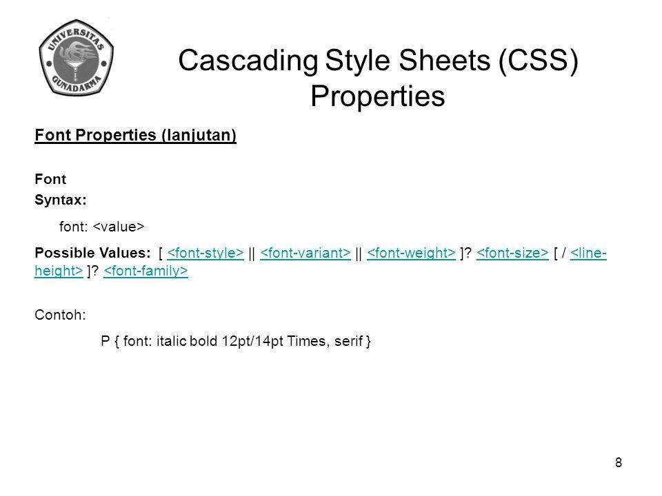 Cascading Style Sheets (CSS) Properties Color & Background Properties Color Syntax: color: Nilai (value) dari color adalah sebuah keyword atau sebuah kode RGB.