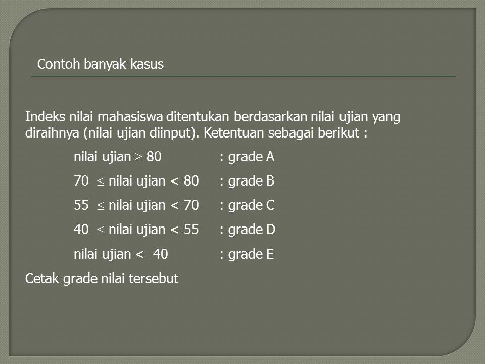 Contoh banyak kasus Indeks nilai mahasiswa ditentukan berdasarkan nilai ujian yang diraihnya (nilai ujian diinput). Ketentuan sebagai berikut : nilai