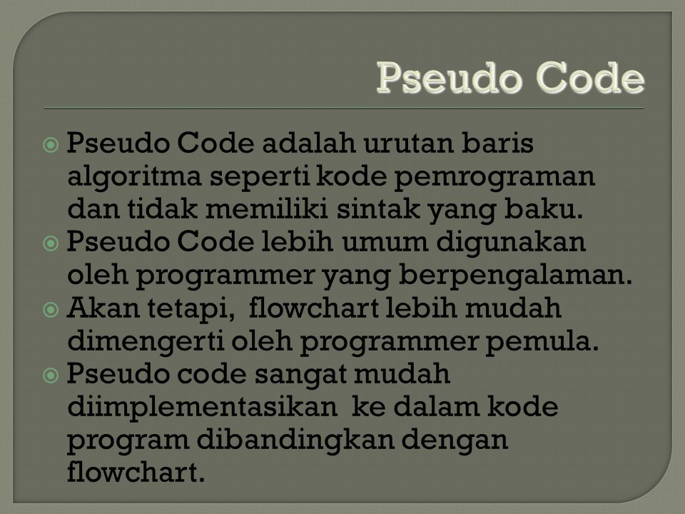 KKita bisa bebas menulis pseudo code selama itu mudah dimengerti bagi orang lain.