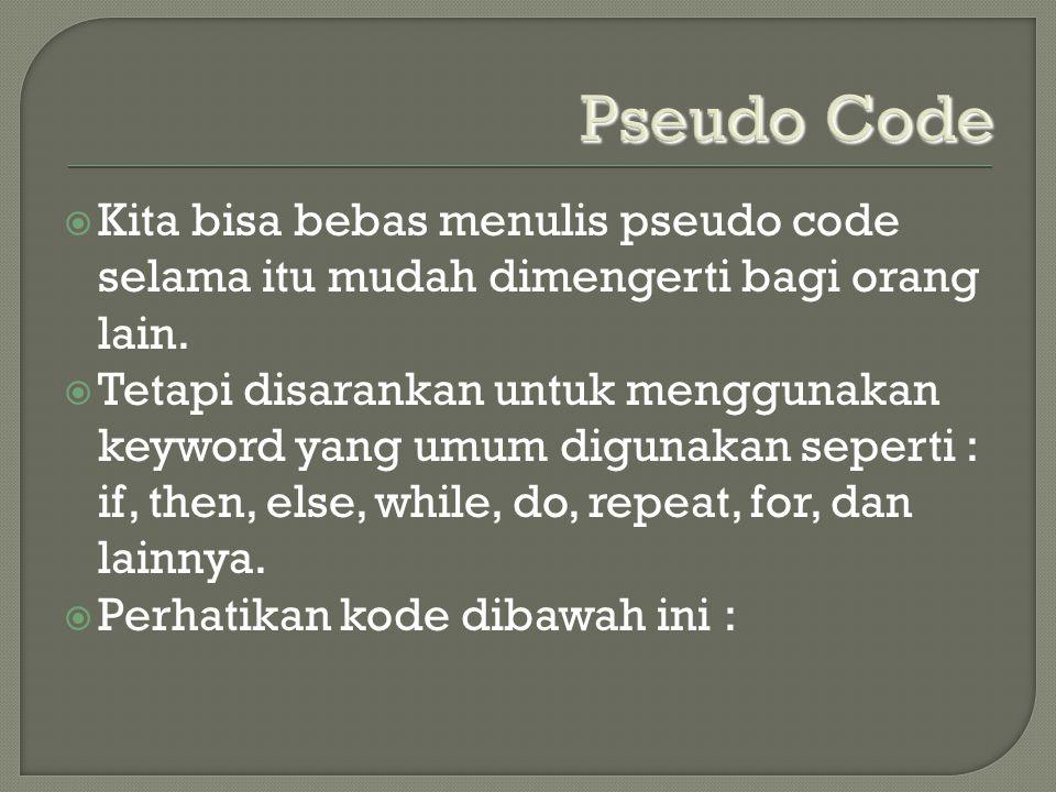 KKita bisa bebas menulis pseudo code selama itu mudah dimengerti bagi orang lain. TTetapi disarankan untuk menggunakan keyword yang umum digunakan